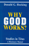 Image of Why Good Works - By Dr. Donald Hocking by Why Good Works - By Dr. Donald Hocking