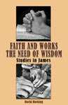 Image of Faith and Works the Need of Wisdom - Studies in James by Faith and Works the Need of Wisdom - Studies in James